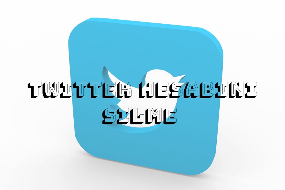 Twitter Hesap Silme İşlemi Nasıl Yapılır?