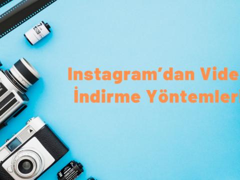 Instagram'dan Video İndirme Yöntemleri