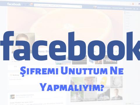 Facebook Şifremi Unuttum & Giriş Yapamıyorum Ne Yapmalıyım?