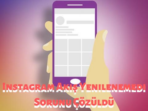 Instagram Akış Yenilenemedi Hatası (Çözüldü)