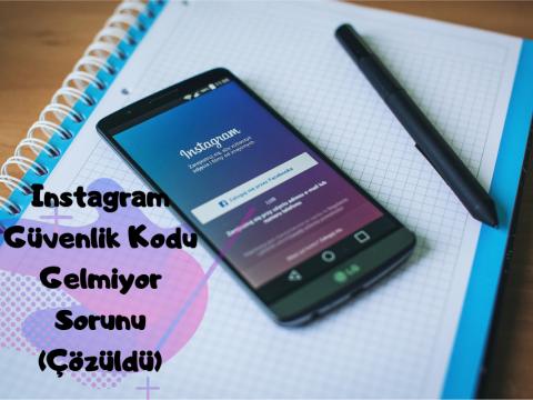 Instagram Güvenlik Kodu Gelmiyor Sorunu (Çözüldü)