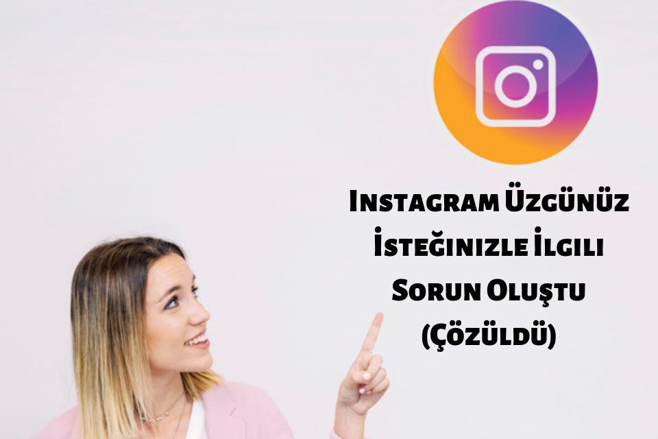 Instagram Üzgünüz İsteğinizle İlgili Bir Sorun Oluştu