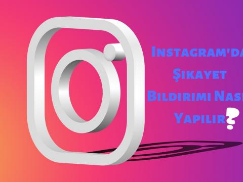 Instagram Şikayet Etme Nasıl Yapılır? Şikayet Formu